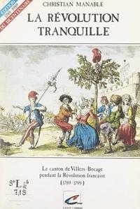 Christian Manable et  Duthoit - La Révolution tranquille - Le canton de Villers-Bocage pendant la Révolution française 1789-1799.