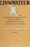 Christian Marbach - L'Innovateur - Ou l'Incroyable et véridique histoire de Laurent Millesère racontée par douze témoins de ses audacieuses entreprises.