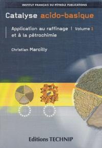 Christian Marcilly - Catalyse acido-basique - Application au raffinage et à la pétrochimie Volume 2.