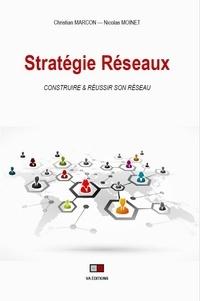 Christian Marcon et Nicolas Moinet - Stratégie réseaux - Construire & réussir son réseau. Les facteurs clés de succès.