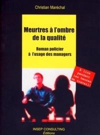 Christian Maréchal - Meurtres à l'ombre de la qualité - Roman policier à l'usage des managers.