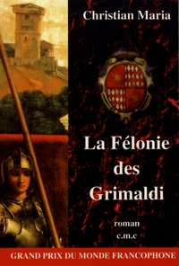 Christian Maria - La félonie des Grimaldi.