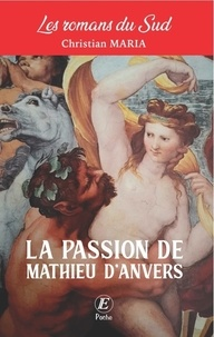 Christian Maria - La passion de Mathieu d'Anvers.