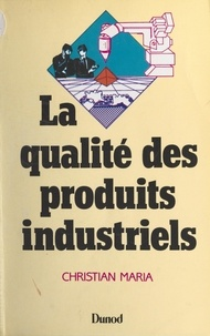 Christian Maria - La qualité des produits industriels - Formations supérieures technologiques (BTS, DUT, DEUG, ENI...), formation continue.