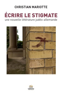Christian Mariotte - Ecrire le stigmate - Une nouvelle littérature judéo-allemande.