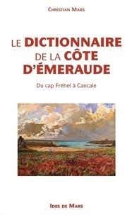 Christian Mars - Le dictionnaire de la Côte d'Emeraude - Du cap Fréhel à Cancale.