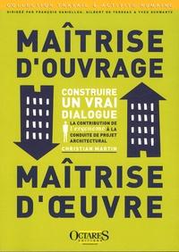 Christian Martin - Maîtrise d'ouvrage, maîtrise d'oeuvre : Construire un vrai dialogue - La contribution de l'ergonome à la conduite de projet architectural.