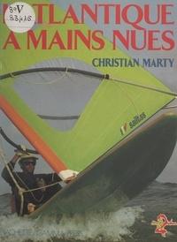 Christian Marty - L'Atlantique à mains nues.