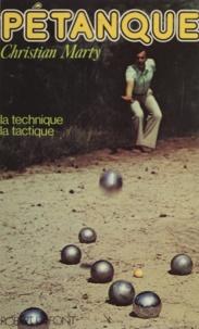 Christian Marty - Pétanque - La technique, la tactique.