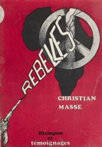 Christian Massé et Louis Magnard - Rebelles - Voyage et captivité au lac Tchad.