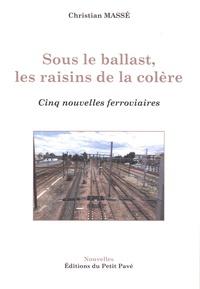 Christian Massé - Sous le ballast, les raisins de la colère - Cinq nouvelles ferroviaires.