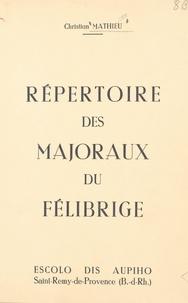 Christian Mathieu - Répertoire des majoraux du félibrige, 1876-1965.