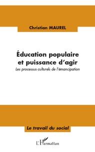 Christian Maurel - Education populaire et puissance d'agir - Les processus culturels de l'émancipation.