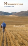Christian Maurel - Horizons incertains - D'un monde à l'autre.
