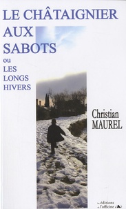 Christian Maurel - Le châtaignier aux sabots - Ou Les longs hivers.