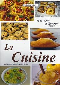 Christian Mazet - Je découvre, tu découvre la cuisine - Tome 2.