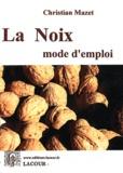 Christian Mazet - La noix, mode d'emploi.