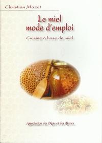 Christian Mazet - Le miel mode d'emploi - Cuisine à base de miel.