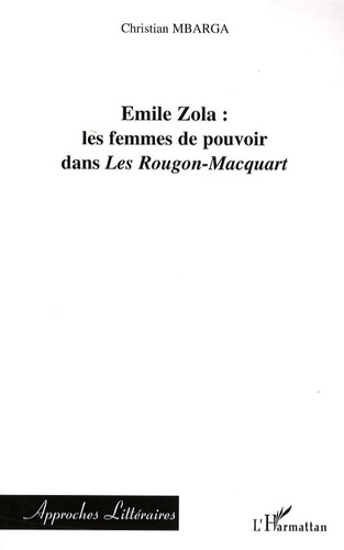 Christian Mbarga - Emile Zola : les femmes de pouvoir dans les Rougon-Macquart.