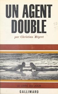 Christian Mégret - Un agent double.
