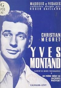 Christian Mégret et Jacques Prévert - Yves Montand - Suivi d'un poème inédit de Jacques Prévert.