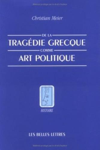 Christian Meier - De la tragédie grecque comme art politique.