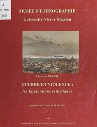 Christian Mériot et  Musée d'ethnographie - Guerre et violence : les fascinations esthétiques - Exposition du 1er avril au 16 mai 1997.