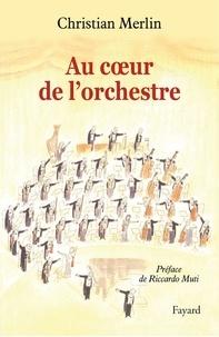 Christian Merlin - Au coeur de l'orchestre.