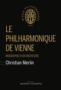 Christian Merlin - Le philharmonique de Vienne - Biographie d'un orchestre.