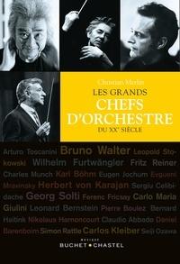 Christian Merlin - Les grands chefs d'orchestre du XXe siècle.