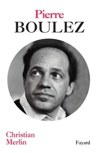Christian Merlin - Pierre Boulez.