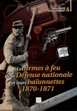 Christian Mery et Jack Puaud - Les armes à feu de la Défense nationale et leurs baïonnettes - 1870-1871.