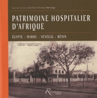 Christian Mésenge - Patrimoine hospitalier d'Afrique - Egypte, Maroc, Sénégal, Bénin.