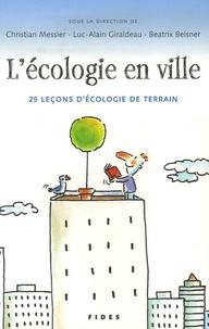 Christian Messier et Luc-Alain Giraldeau - L'écologie en ville - 25 leçons d'écologie de terrain.