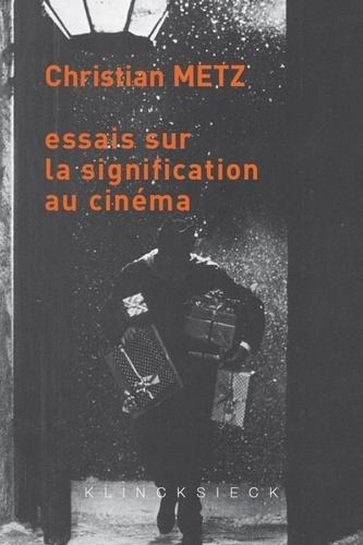 Christian Metz - Essais sur la signification au cinéma - Tomes 1 et 2.