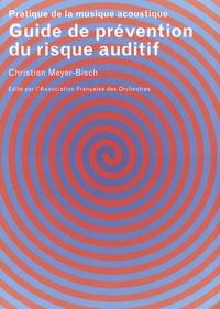 Christian Meyer-Bisch - Guide de prévention du risque auditif - Pratique de la musique acoustique.