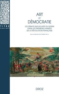 Christian Michel - Art et démocratie - Les débats sur les arts du dessin dans les premières années de la Révolution française.