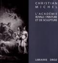 Christian Michel - L'Académie royale de peinture et de sculpture (1648-1793) - La naissance de l'Ecole française.