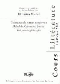 Christian Michel et Alison Boulanger - Naissance du roman moderne : Rabelais, Cervantès, Sterne - Récit, morale, philosophie.