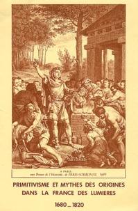 Christian Michel et  Collectif - Primitivisme et mythes des origines dans la France des Lumières 1680-1820. - Colloque tenu en Sorbonne les 24 et 25 mai 1988.