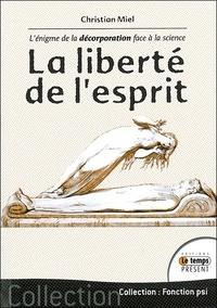 Christian Miel - La liberté de l'esprit - L'énigme de la décorporation face à la science.