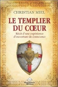 Le Templier du Coeur- Récit d'une expérience d'ouverture de conscience - Christian Miel |