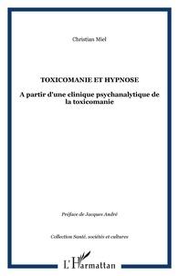Christian Miel - Toxicomanie et hypnose - A partir d'une clinique psychanalytique de la toxicomanie.
