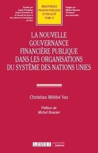 Christian Milébé Vaz - La nouvelle gouvernance financière publique dans les organisations du système des Nations Unies.