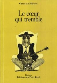 Christian Milleret - Le coeur qui tremble.