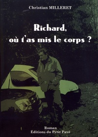 Christian Milleret - Richard, où t'as mis le corps ?.