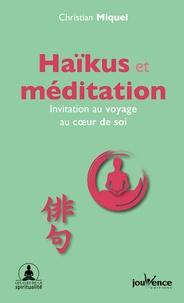 Christian Miquel - Haïkus et méditation - Invitation au voyage au coeur de soi.
