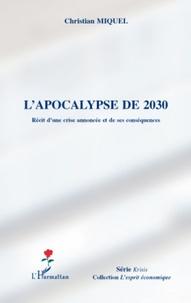 Christian Miquel - L'apocalypse de 2030 - Récit d'une crise annoncée et ses conséquences.