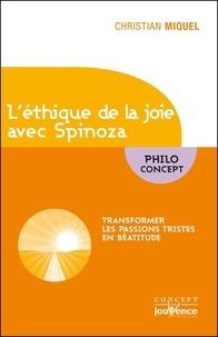 Christian Miquel - L'éthique de la joie avec Spinoza - Transformer les passions tristes en béatitude.