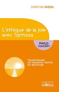 L'éthique de la joie avec Spinoza- Transformer les passions tristes en béatitude - Christian Miquel |
